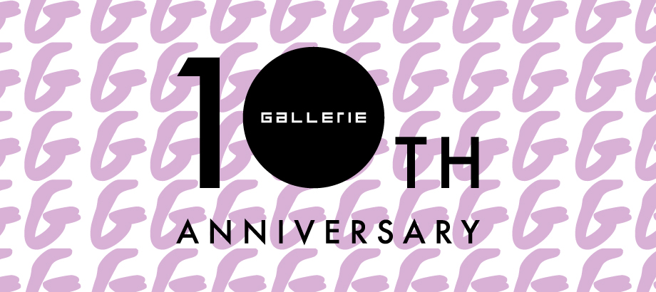 GALLERIE 10th Anniversary